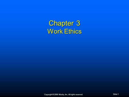 Copyright © 2006 Mosby, Inc. All rights reserved. Slide 1 Chapter 3 Work Ethics.