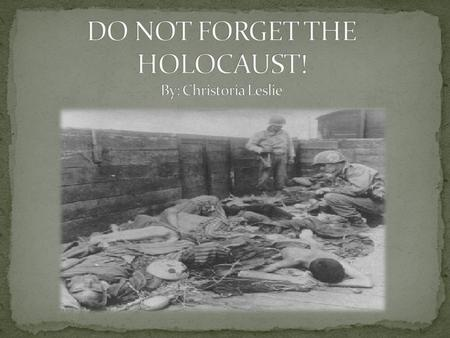 Why not? We should NOT forget about the Holocaust! The holocaust was a very important piece of our history. If we forget about the Holocaust, ignore,