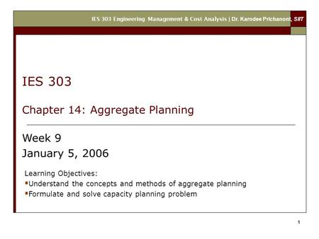 IES 303 Engineering Management & Cost Analysis | Dr. Karndee Prichanont, SIIT 1 Learning Objectives:  Understand the concepts and methods of aggregate.