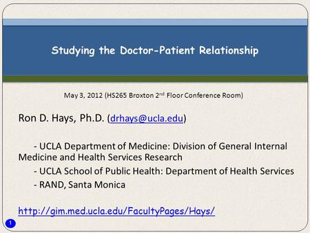 1 Studying the Doctor-Patient Relationship Ron D. Hays, Ph.D. - UCLA Department of Medicine: Division of General Internal.