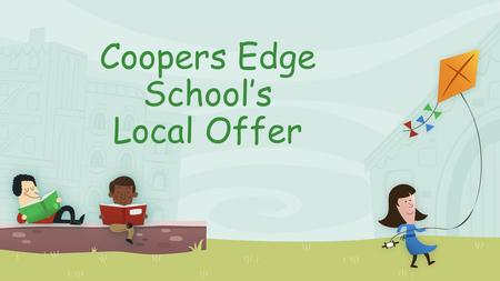 Coopers Edge School S Local Offer Provision At What Should Pas