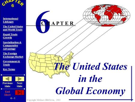 6 - 1 Copyright McGraw-Hill/Irwin, 2005 International Linkages The United States and World Trade Rapid Trade Growth Specialization & Comparative Advantage.