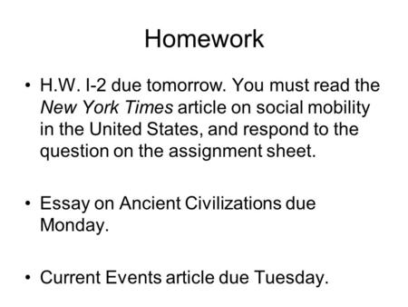 Homework H.W. I-2 due tomorrow. You must read the New York Times article on social mobility in the United States, and respond to the question on the assignment.
