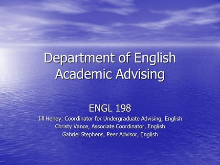 Department of English Academic Advising ENGL 198 Jill Heney: Coordinator for Undergraduate Advising, English Christy Vance, Associate Coordinator, English.