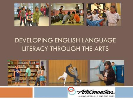 DEVELOPING ENGLISH LANGUAGE LITERACY THROUGH THE ARTS.