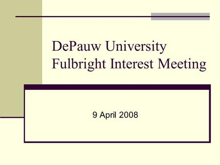 DePauw University Fulbright Interest Meeting 9 April 2008.