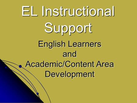 English Learners and Academic/Content Area Development EL Instructional Support.