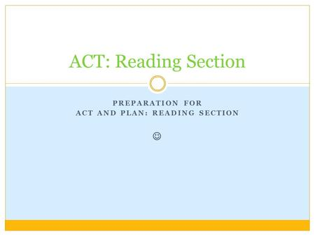 PREPARATION FOR ACT AND PLAN: READING SECTION ACT: Reading Section.