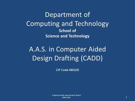 Department of Computing and Technology School of Science and Technology A.A.S. in Computer Aided Design Drafting (CADD) CIP Code 480105 1 Program Quality.