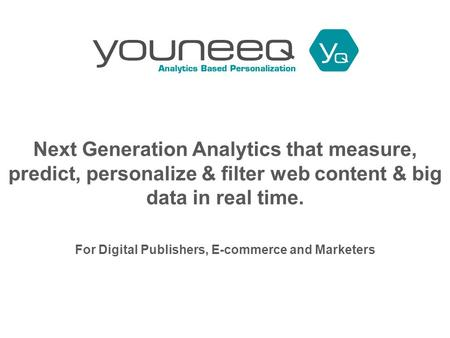 Next Generation Analytics that measure, predict, personalize & filter web content & big data in real time. For Digital Publishers, E-commerce and Marketers.