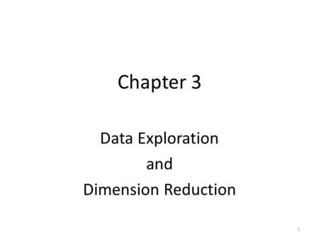 Chapter 3 Data Exploration and Dimension Reduction 1.