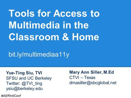 Tools for Access to Multimedia in the Classroom & Home bit.ly/multimediaa11y Yue-Ting Siu, TVI SFSU and UC Berkeley