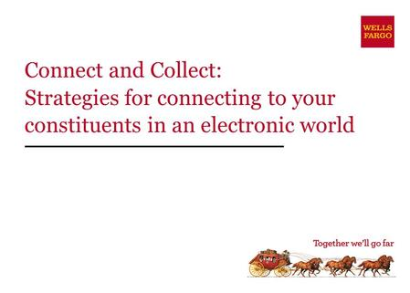 Connect and Collect: Strategies for connecting to your constituents in an electronic world.