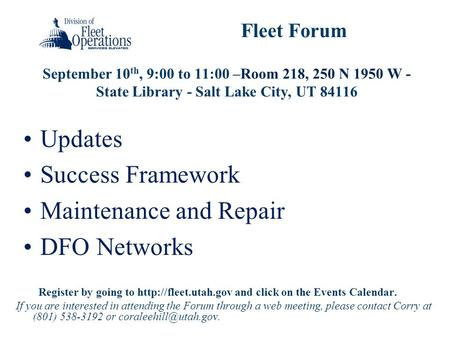 September 10 th, 9:00 to 11:00 –Room 218, 250 N 1950 W - State Library - Salt Lake City, UT 84116 Fleet Forum Updates Success Framework Maintenance and.