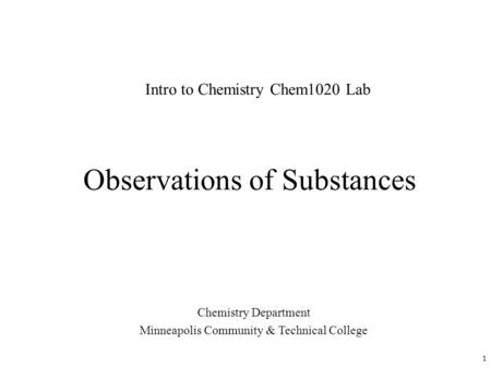 Observations of Substances Chemistry Department Minneapolis Community & Technical College Intro to Chemistry Chem1020 Lab 1.