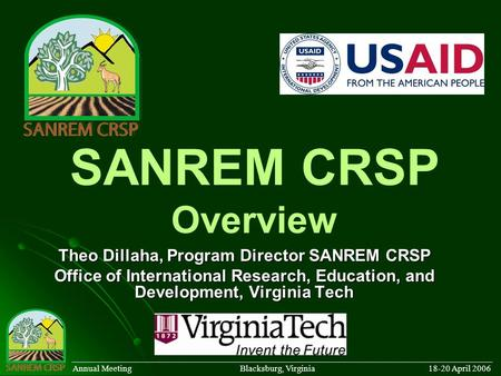 SANREM CRSP Overview Theo Dillaha, Program Director SANREM CRSP Office of International Research, Education, and Development, Virginia Tech ______________________________________________________________________________________.