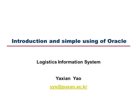 Introduction and simple using of Oracle Logistics Information System Yaxian Yao
