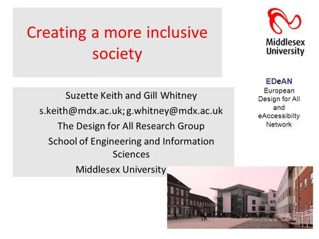 Creating a more inclusive society Suzette Keith and Gill Whitney  The Design for All Research Group School of Engineering.