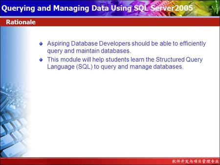 Rationale Aspiring Database Developers should be able to efficiently query and maintain databases. This module will help students learn the Structured.