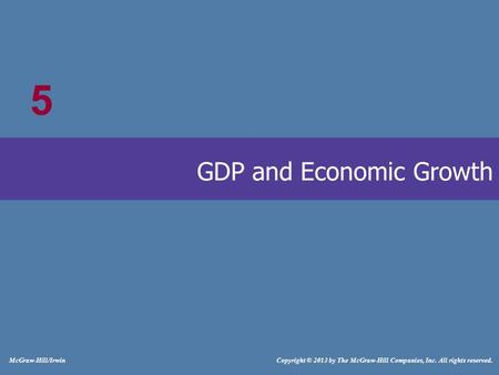 # McGraw-Hill/Irwin Copyright © 2013 by The McGraw-Hill Companies, Inc. All rights reserved. GDP and Economic Growth 5.