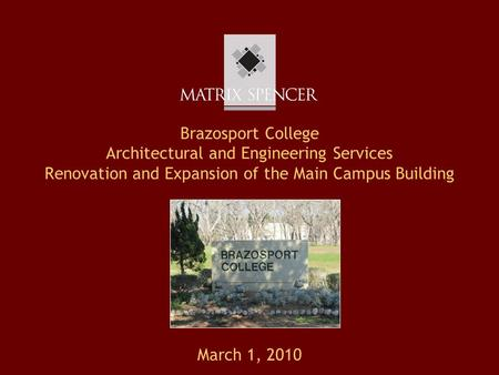 Brazosport College Architectural and Engineering Services Renovation and Expansion of the Main Campus Building March 1, 2010.