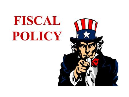 FISCAL POLICY LEGISLATIVE MANDATES Employment Act of 1946 Council of Economic Advisors (CEA) Joint Economic Committee (JEC)