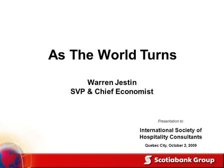 Warren Jestin SVP & Chief Economist As The World Turns Presentation to: International Society of Hospitality Consultants Quebec City, October 2, 2009.