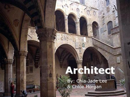 Architect By: Chia-Jade Lee & Chloe Horgan By: Chia-Jade Lee & Chloe Horgan.