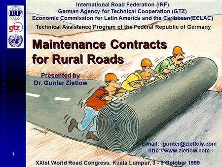 1 Maintenance Contracts for Rural Roads International Road Federation (IRF) German Agency for Technical Cooperation (GTZ) ) Economic Commission for Latin.