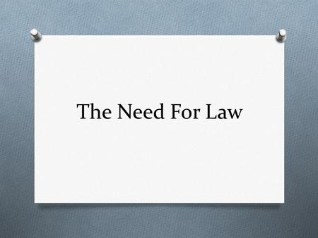 The Need For Law. Divisions of Law O In Canada, there are two broad areas of law: public and private law O PUBLIC LAW: is an area which deals with activities.