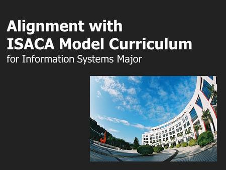 Alignment with ISACA Model Curriculum for Information Systems Major.