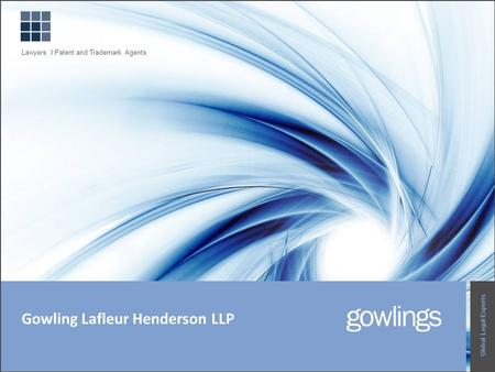 Gowling Lafleur Henderson LLP Global Legal Experts Lawyers I Patent and Trademark Agents.