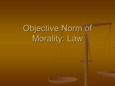 Objective Norm of Morality: Law. 1. Why is it important to have laws? Can you live without them? 2. Enumerate some house rules and school policies and.