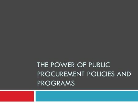 THE POWER OF PUBLIC PROCUREMENT POLICIES AND PROGRAMS.