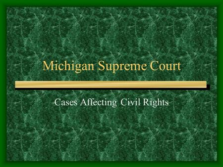 Michigan Supreme Court Cases Affecting Civil Rights.