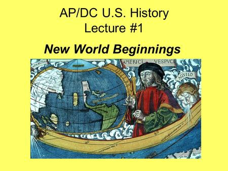 AP/DC U.S. History Lecture #1 New World Beginnings.