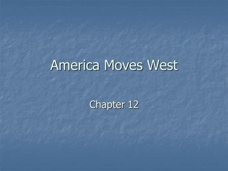 America Moves West Chapter 12. Push Factors Expensive Land in the East Expensive Land in the East Racism for African Americans Racism for African Americans.