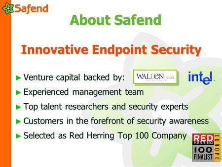 About Safend ► Venture capital backed by: ► Experienced management team ► Top talent researchers and security experts ► Customers in the forefront of security.