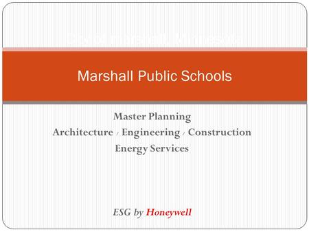 Master Planning Architecture / Engineering / Construction Energy Services ESG by Honeywell City of marshall, Minnesota Marshall Public Schools.
