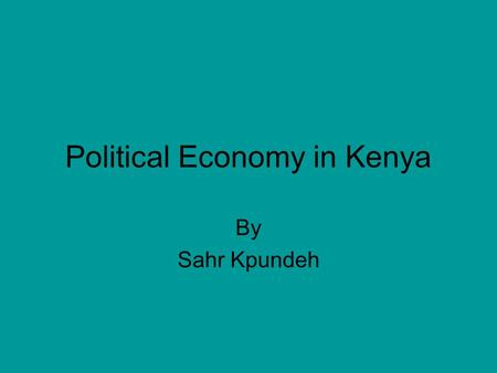 Political Economy in Kenya By Sahr Kpundeh. Politics in Kenya New Coalition Government took office in December 2002 Addressing corruption was a big campaign.