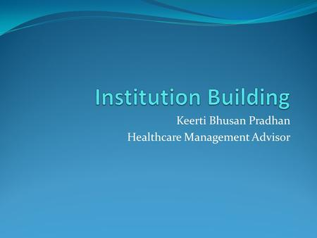 Keerti Bhusan Pradhan Healthcare Management Advisor.