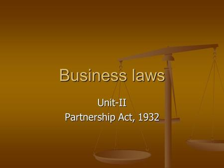 Business laws Unit-II Partnership Act, 1932. Introduction to Topic One of the forms in which business can be carried on is 'partnership', where two or.