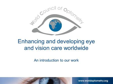 Enhancing and developing eye and vision care worldwide An introduction to our work.