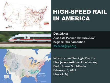 HIGH-SPEED RAIL IN AMERICA Dan Schned Associate Planner, America 2050 Regional Plan Association Infrastructure Planning in Practice New.
