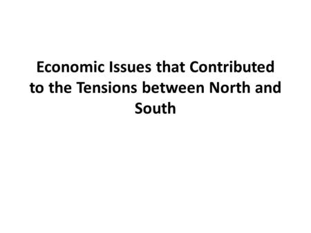 Economic Issues that Contributed to the Tensions between North and South.