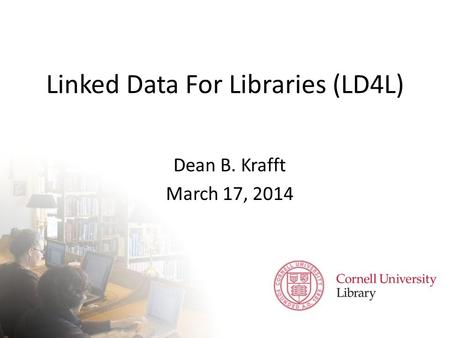 Linked Data For Libraries (LD4L)