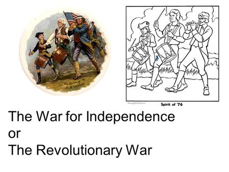 The War for Independence or The Revolutionary War.