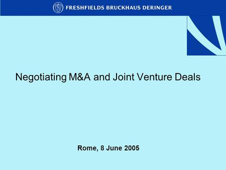 Negotiating M&A and Joint Venture Deals Rome, 8 June 2005.