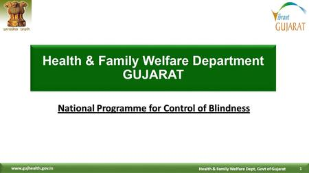 1 1 Health & Family Welfare Dept, Govt of Gujarat www.gujhealth.gov.in National Programme for Control of Blindness.
