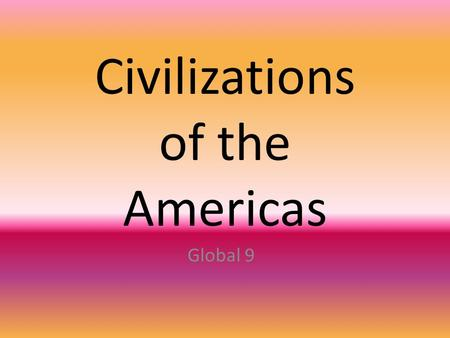 Civilizations of the Americas Global 9. Geographic setting Paleolithic (stone age) hunters migrated to North America from Asia.
